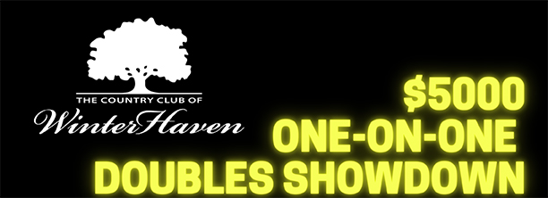MAY 22nd – $5000 WINTER HAVEN ONE-ON-ONE DOUBLES SHOWDOWN